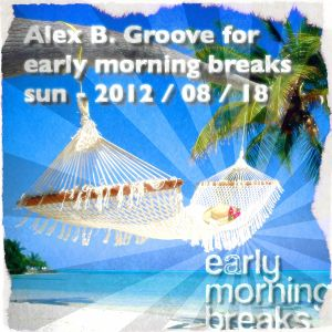 Early Morning Breaks (Planet Radio) with Alex B. Groove - Sun-19/Aug/2012
