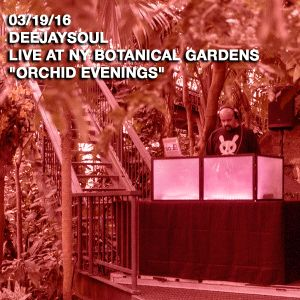 "03/19/16- DEEJAYSOUL, Live at NY Botanical Gardens ""Orchid Evenings"""