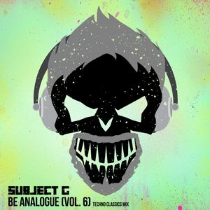 Subject G - Be Analogue (vol.6) (Techno Classics Mix)