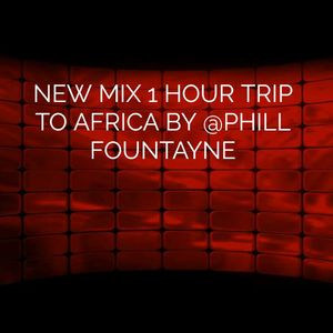 1 Hour Trip To Africa Mixed by @PHILL FOUNTAYNE!!!!!