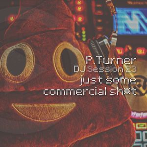 P.Turner DJ Session23 - just some commercial sh*t