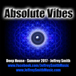 Absolute Vibes - Jeffrey Smith - Deep House - Summer 2017