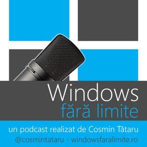Podcast Windows fara limite - ep. 41 - 28.07.2013