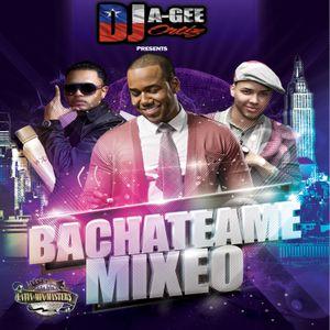 DJ A-GEE ORTIZ PRESENTS: BACHATEAME MIXEO