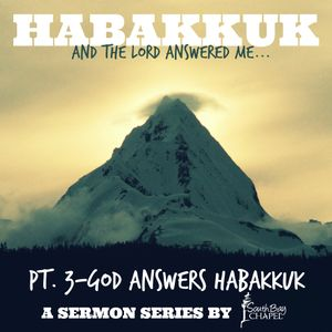 "Habakkuk, And The Lord Answered Me - Part 3 ""God Answers Habakkuk"""