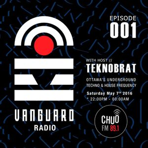 VANGUARD RADIO Episode 001 with TEKNOBRAT - 2016-05-07th CHUO 89.1 FM Ottawa, CANADA