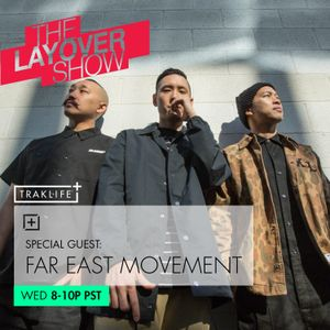 The Layover Show on Traklife Radio Episode #168 Ft. Special Guest Far East Movement