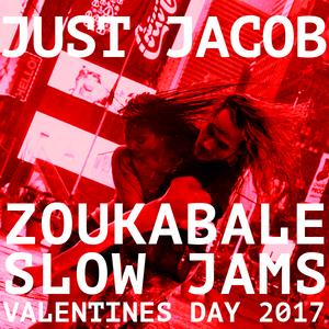 Just Jacob - Zoukable Slow Jams Valentine's Day 2017