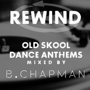Rewind: Old Skool Dance Anthems (MIXED BY B.CHAPMAN)