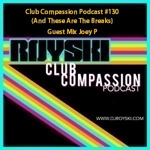 Club Compassion Podcast #130 (And These Are The Breaks) (Guest Mix Joey P) - Royski