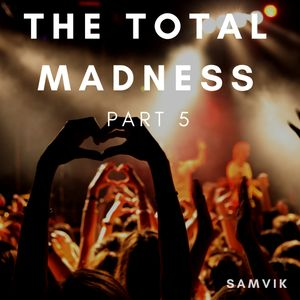 THE TOTAL MADNESS PART 5
