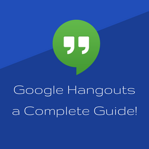 Google Hangouts a Complete Guide!