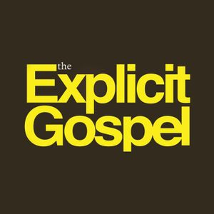 The Explicit Gospel 2: The Gospel Secures You