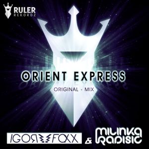 Igor Foxx & Milinka Radisic - Orient Express (Original Mix)