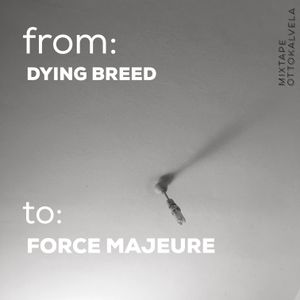 from:  Dying Breed to: Force Majeure