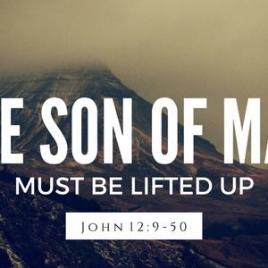 The Son of Man Must Be Lifted Up - Audio