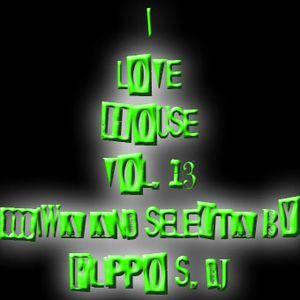 I LOVE HOUSE VOL. 13 DJ SET MIXA AND SELECTA BY FILIPPO S.DJ