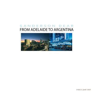 Sanderson Dear - From Adelaide To Argentina