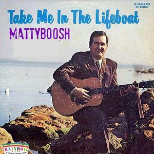 MATTYB00SH - Take me in the Lifeboat