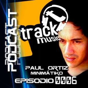 TRACKMUSIC PODCAST # 06 - BY PAUL ORTIZ AKA MINIMATIKO