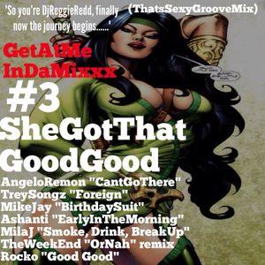 """GetAtMeInDaMixxx#3 """"SheGotThatGoodGood"""""""