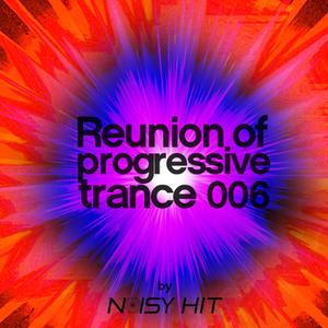 Reunion Of Progressive Trance 006 - By Noisy Hit
