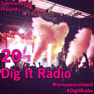 Spencer Baird Presents - Dig It Radio Episode 20