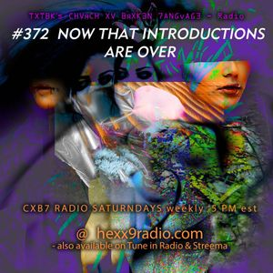 TEXTBEAK - CXB7 RADIO #372 NOW THAT INTRODUCTIONS ARE OVER