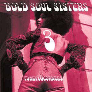 Funky16Corners Presents: Bold Soul Sisters 3