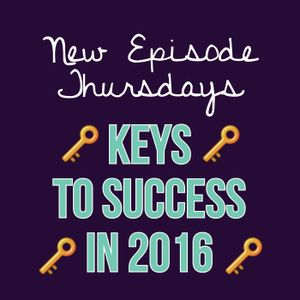 Episode 5 - Keys to Success in 2016