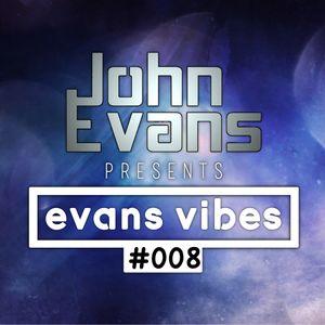 John Evans presents Evans Vibes #008