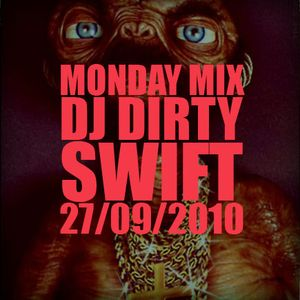 #MondayMix 1 by @dirtyswift - 27.Sep.10 (Live Mix)