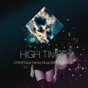 """HIGH TIMES"" CDM(Cloud Dance Music) MIX!"