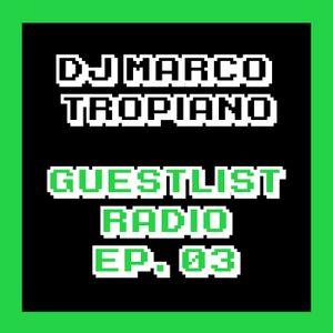 Guestlist Radio EP03 - Mixed By DJ Marco Tropiano
