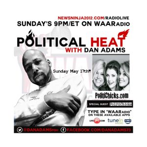 Political HEAT with Dan Adams and Guest PolitiChicks - 5/17/2015