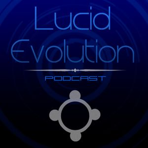 Lucid Evolution Podcast #1