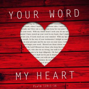 111 My Heart Your Word Psalm 119:1-16 July 17th 2016
