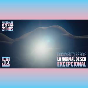 Documentales 90.9: Lo normal de ser excepcional