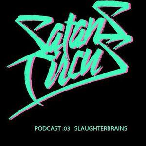 Satans Circus Podcast .03 Slaughterbrains