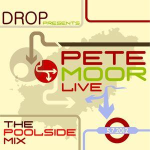 DROP Presents : Pete Moor - The PoolSide Mix