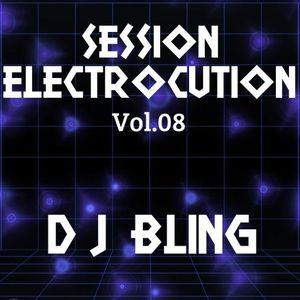 DJ BLING - SESSION ELECTROCUTION - Vol.08
