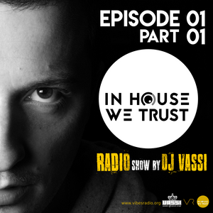 In House We Trust Radio Show Episode 01 - Part 01 - mix by DJ Vassi