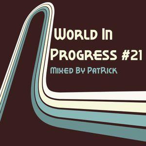 World In Progress #21 Mixed By PatRick