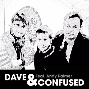 Dave & Confused ft. Andy Palmer - The Best Bits 25/3/2011