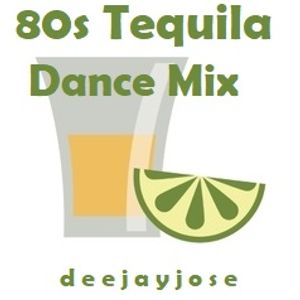 80s Tequila Dance Mix by deejayjose