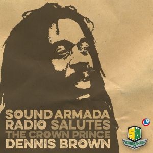 Sound Armada Radio Salutes The Crown Prince  Dennis Brown