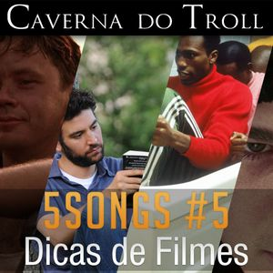 5Songs #5 - Dicas de Filmes