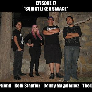 "Ep. 17 - ""Squirt like a savage"" w/Danny Magallanez & Kelli Stauffer"