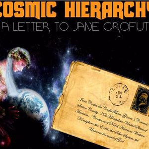 'COSMIC HIERARCHY: A LETTER TO JANE CROFUT' - November 18, 2016