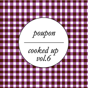 Poupon - Cooked Up Vol. 6
